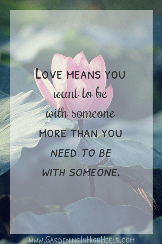 Love means you want to be with someone more than you need to be with someone