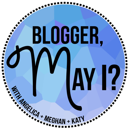 #BloggerMayI daily blogging challenge with Angelica, Meghan, and Katy