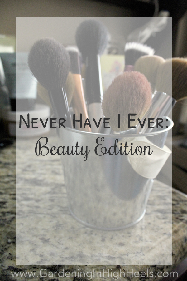 "There are very few things I haven't done when it comes to makeup and hair. But there are a few. Read on to see what ""Never Have I Ever"" done. #BloggerMayI"