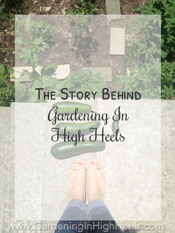 The story behind the blog: Gardening In High Heels