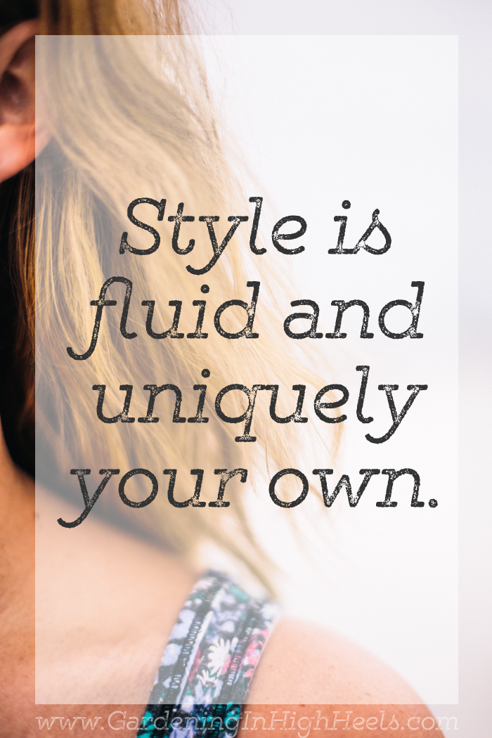 Style is fluid and uniquely your own.