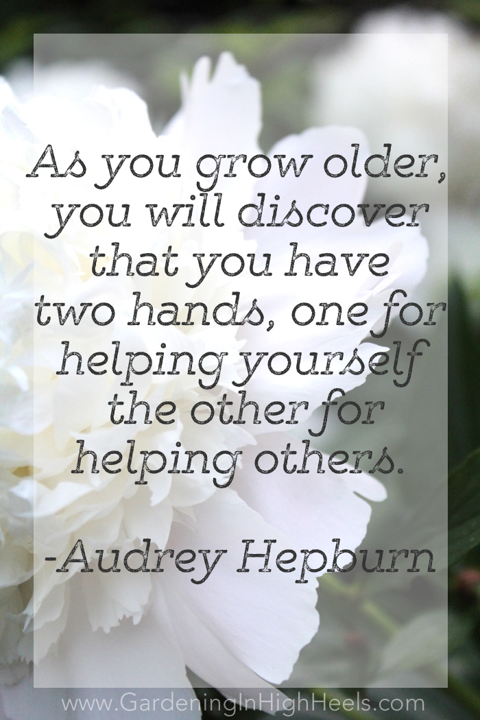As you grow older, you will discover that you have two hands, one for helping yourself, the other for helping others. - Audrey Hepburn