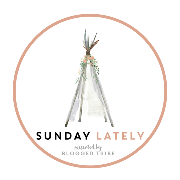 Sunday Lately is a weekly link up brought to you by the Blogger Tribe. Link up and see what's been happening lately!