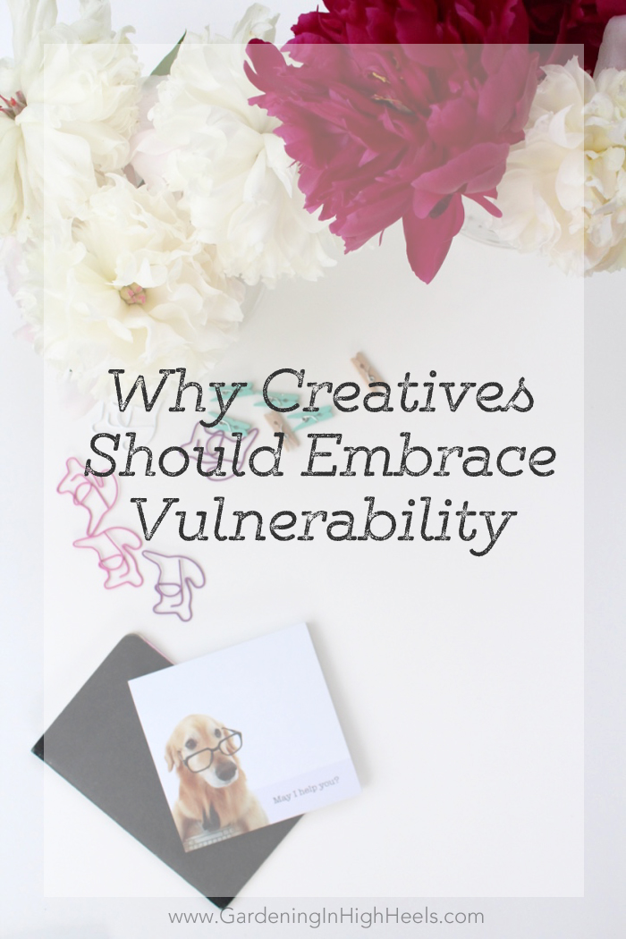 Embracing vulnerability as a creative person is absolutely imperative. Get comfortable being a little uncomfortable!