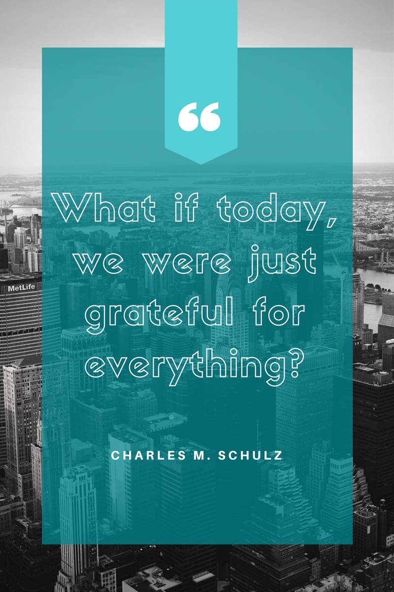 What if today, we were just grateful for everything_ - Charles Schulz