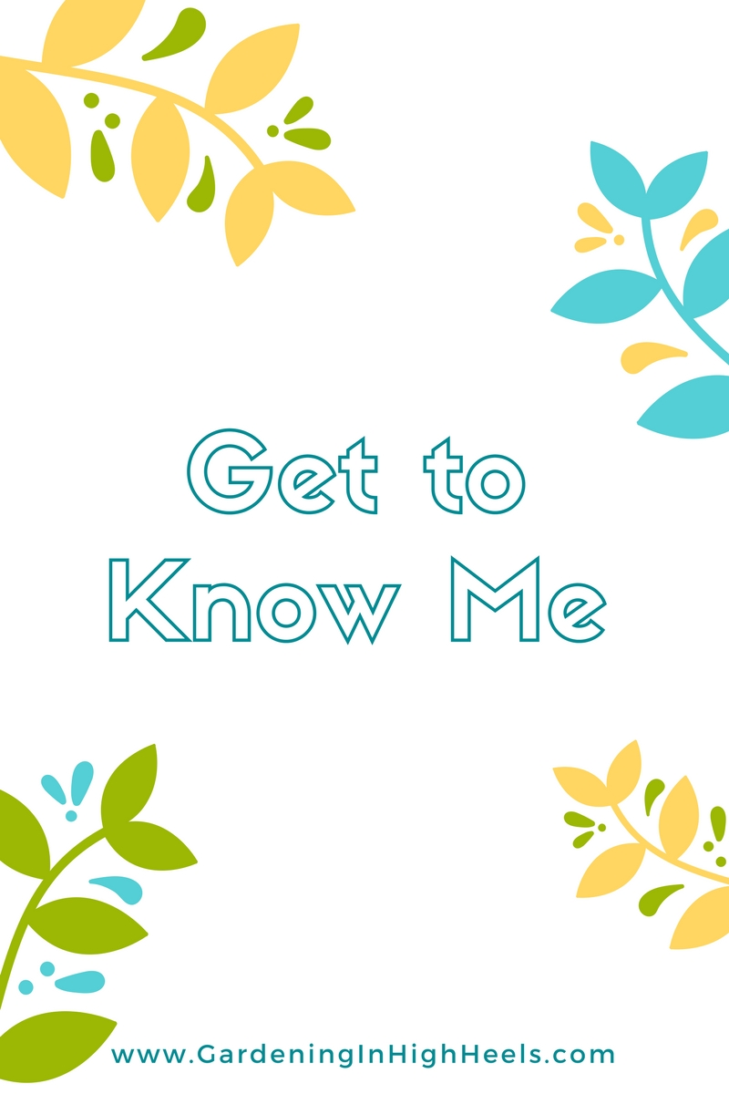 I found a Get to Know Me tag and decided to re-introduce myself because it's been a while and we have some new faces around! Today's post is all about me, Angelica from Gardening In High Heels.