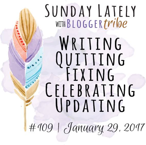 Sunday Lately with the Blogger Tribe, edition 109